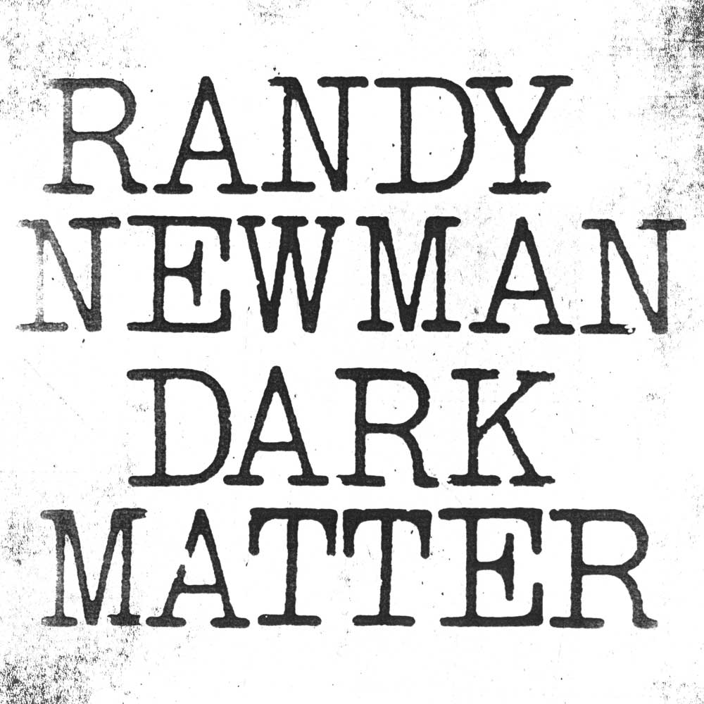 DARK MATTER by Randy NewmanIn his first album in nine years, can a post-Disney Newman fully return to his dark roots? - Genre: pop