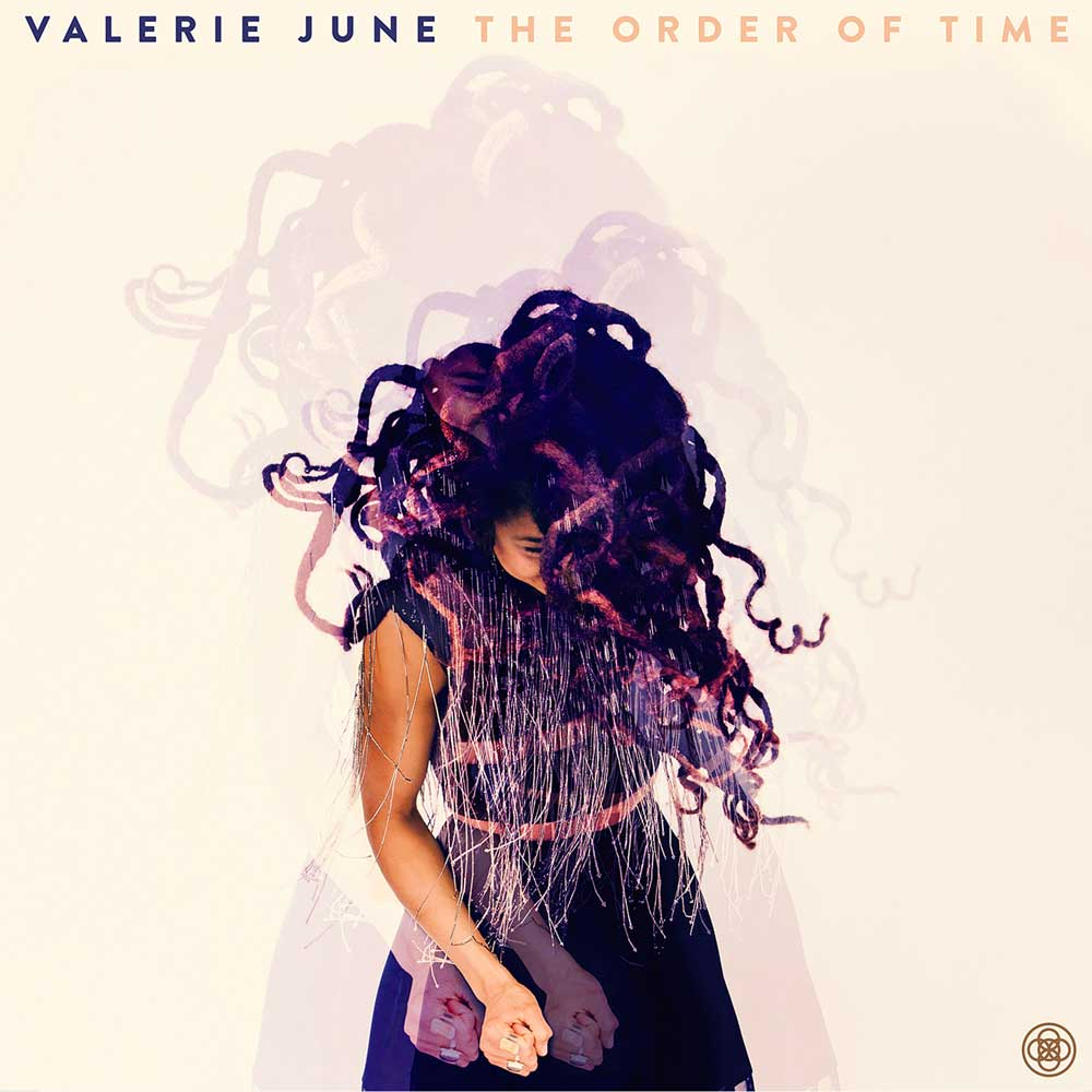 THE ORDER OF TIMEby Valerie JuneAccording to Valerie June,spiritual growth is commensurate with our ability to understand how time works. - genre: Americana