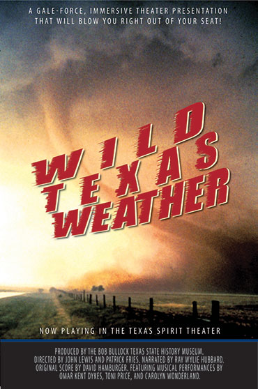 Wild Texas Weather  Bob Bullock Texas State History Museum (  3 screen, 12 audio track, multi effect presentation  )  Editing, design, re-recording.