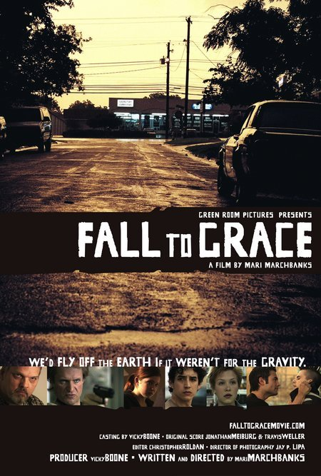 Fall to Grace  Dir. Mari Marchbanks (narrative feature)  Editing, design, re-recording.