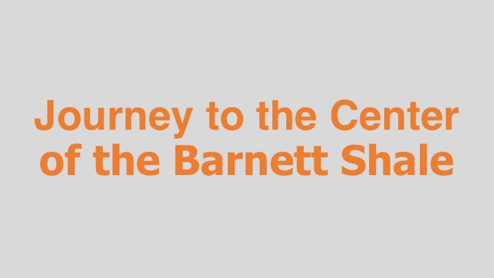 J    ourney to the Center of the Barnett Shale  Trinity Films (documentary feature)  Editing and re-recording.