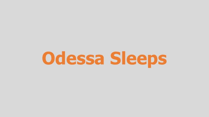 Odessa Sleeps  Independent  (narrative feature)  Editing and re-recording.