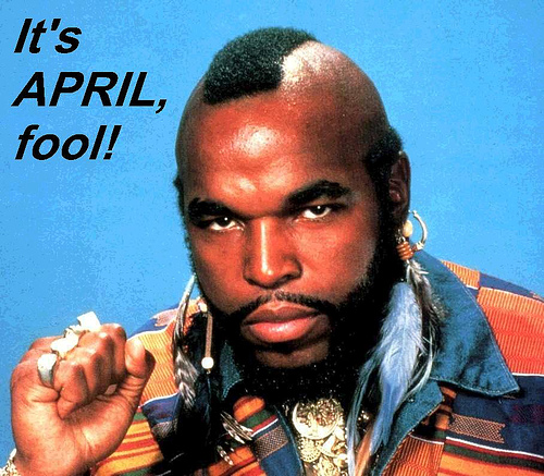 MR. T April Fool!