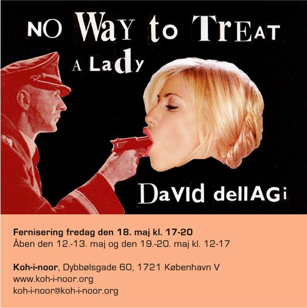 No Way to Treat a Lady , 2007. Kooh-i-noor, Copenhagen, DK. Solo Exhibition.