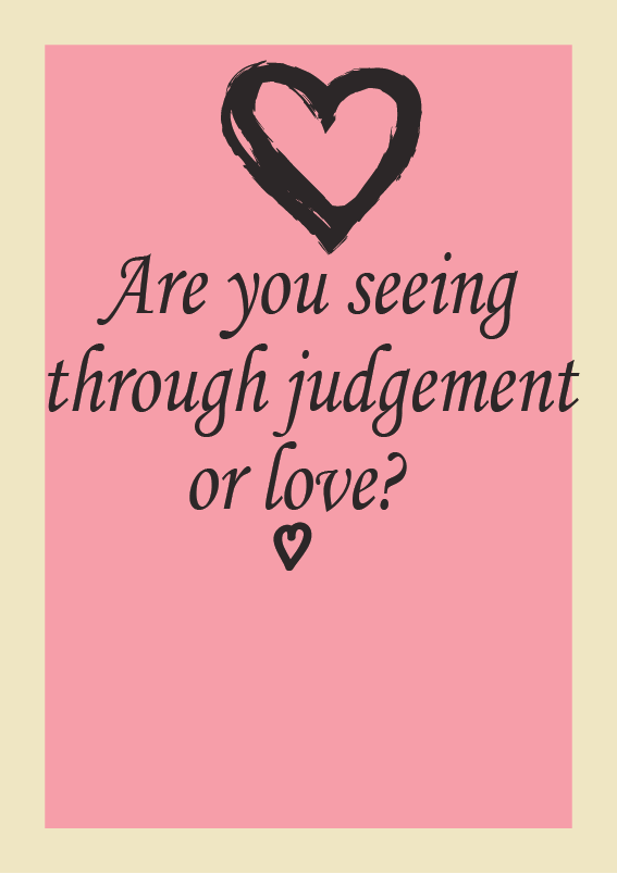 are you seeing through judgement or love.png
