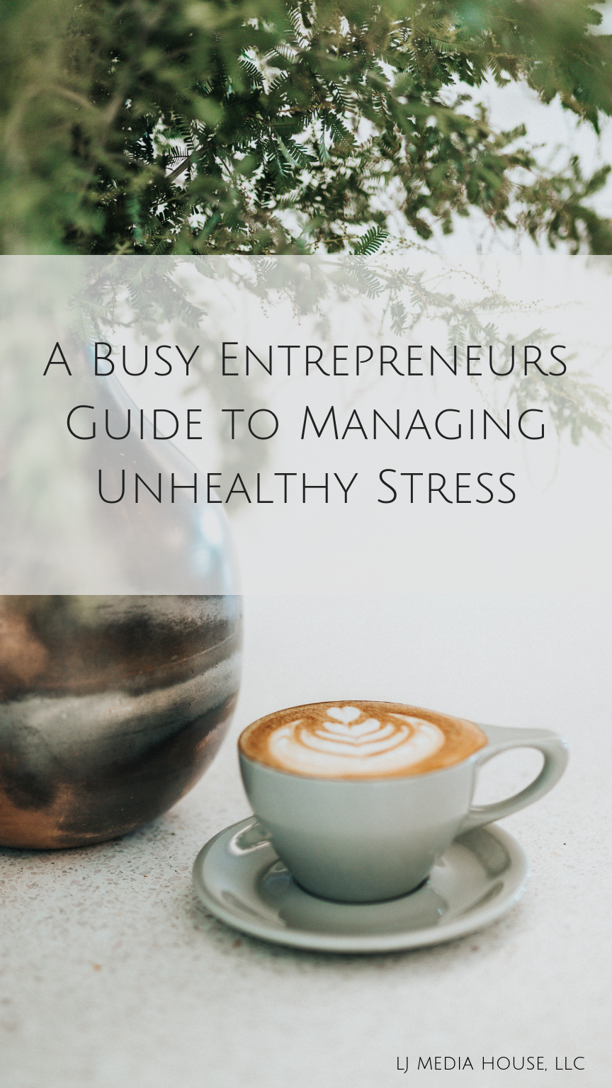A Busy Entrepreneurs Guide to Managing Unhealthy Stress- LJ Media House