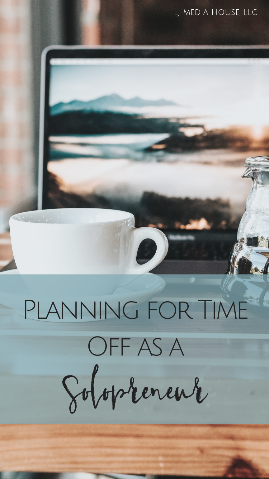 Planning for Time Off as a Solopreneur - LJ Media House