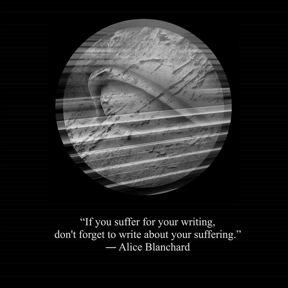 suffer4yourwriting_c2019_quotebyAliceBlanchard_PhotographandDesignbyDHDowling.jpg