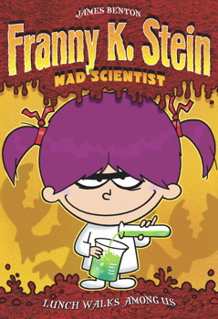 Franny K. Stein, Mad Scientist series    Franny is a mad scientist who conducts experiments in her attic bedroom. Though her experiments often get her into trouble, she always manages to fix the problems she creates.
