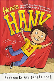 Here's Hank series    Hank is an endearing protagonist, always making his classmates (and his readers) laugh with his funny antics and adventures.