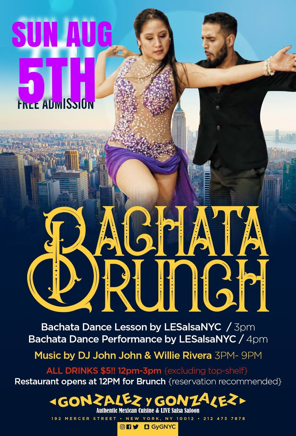 Bachata Brunch at Gonzalez y Gonzalez - WHERE: 192 Mercer StreetWHEN: Sunday August 5thTIME: 3pmFREE AdmissionBrunch menu, bachata lesson and show, social dancing.dj john john & Willie $5 drinks 12-3pm