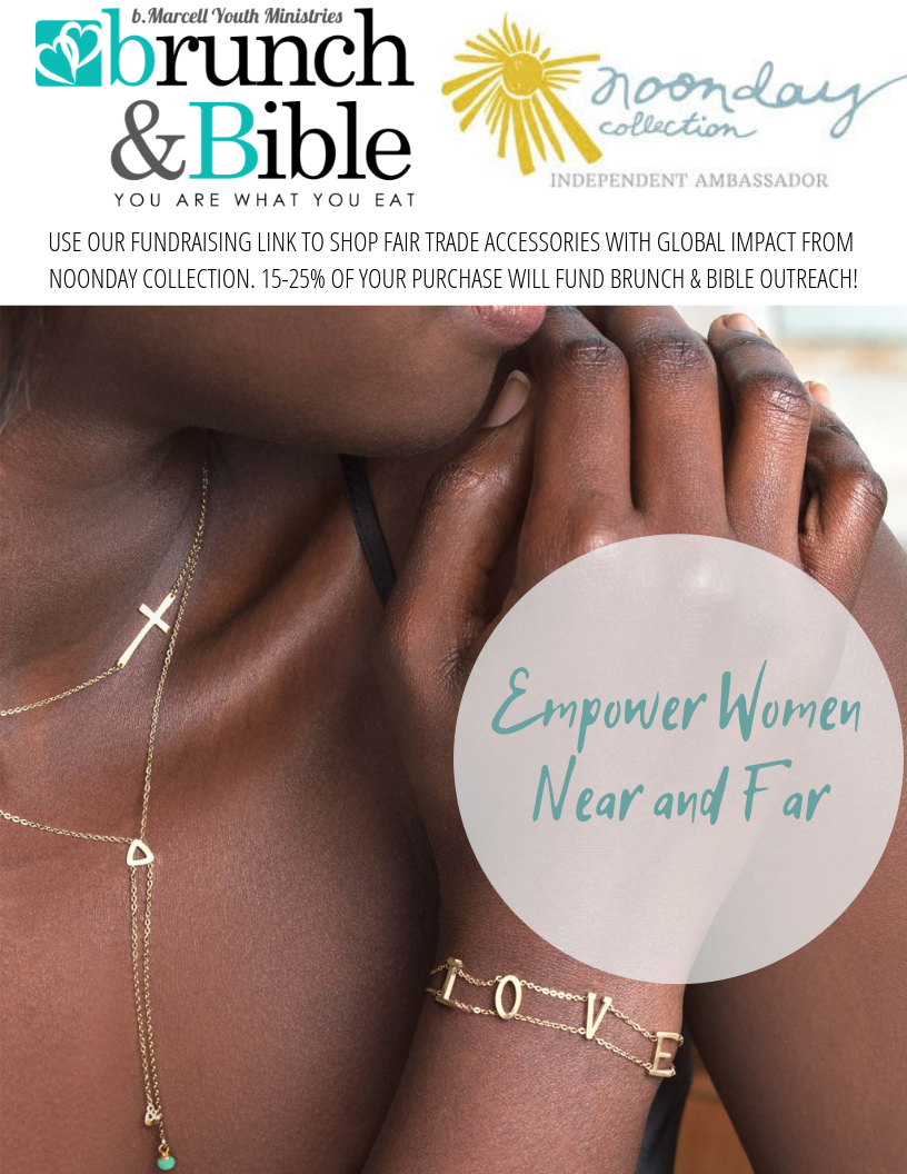 Use our fundraising link to Shop fair trade accessories with global impact from Noonday Collection. 15-25% of your purchase will fund Brunch & Bible outreach!.png
