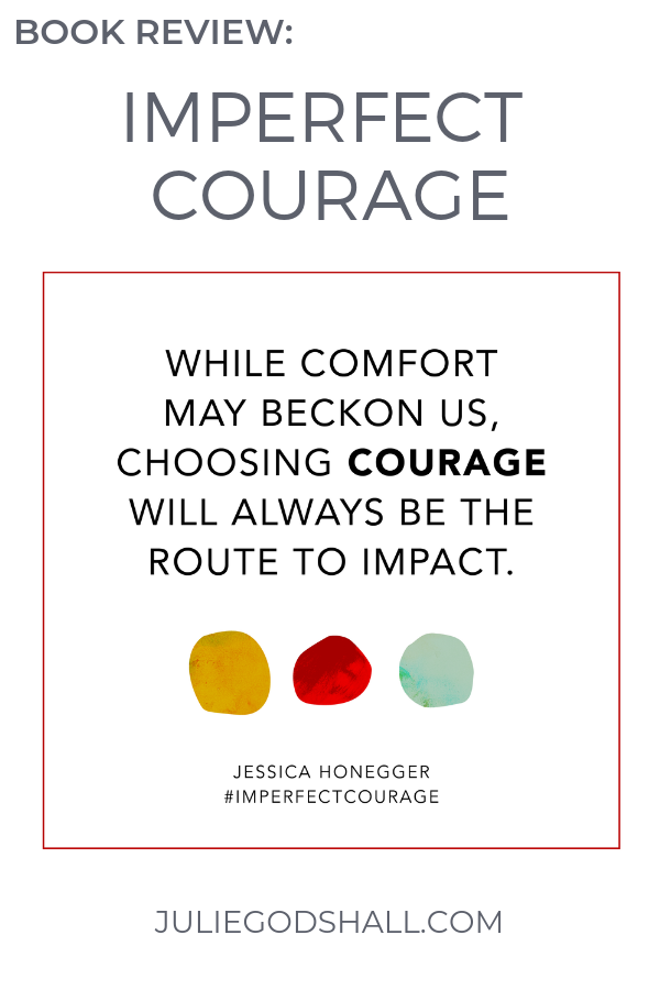 Click for review of Imperfect Courage by Jessica Honegger (founder, Noonday Collection) by Julie Godshall, Noonday Ambassador. #noondaycollection #imperfectcourage #noondayambassador