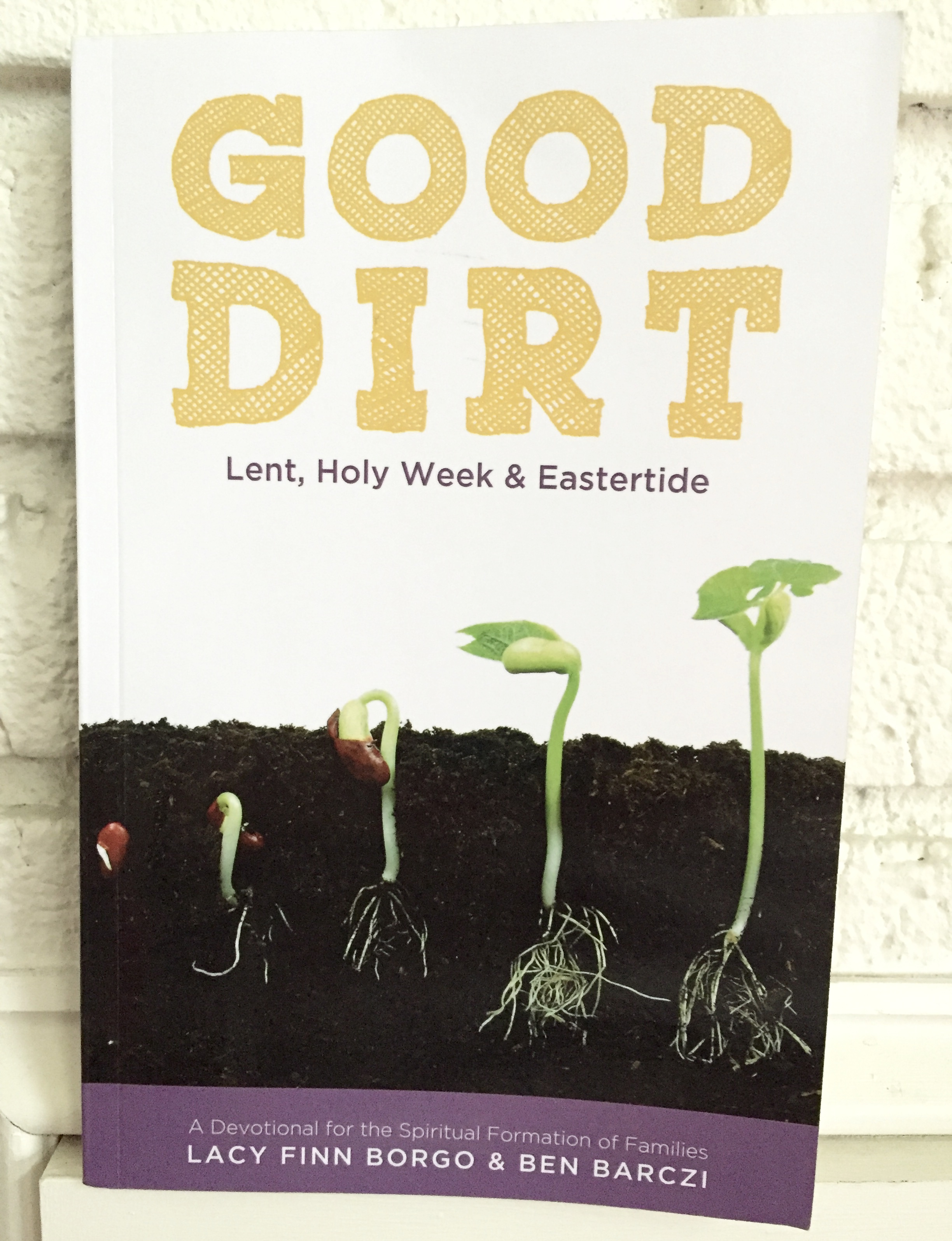 Good Dirt: Lent, Holy Week & Eastertide, A Devotional for the Spiritual Formation of Families