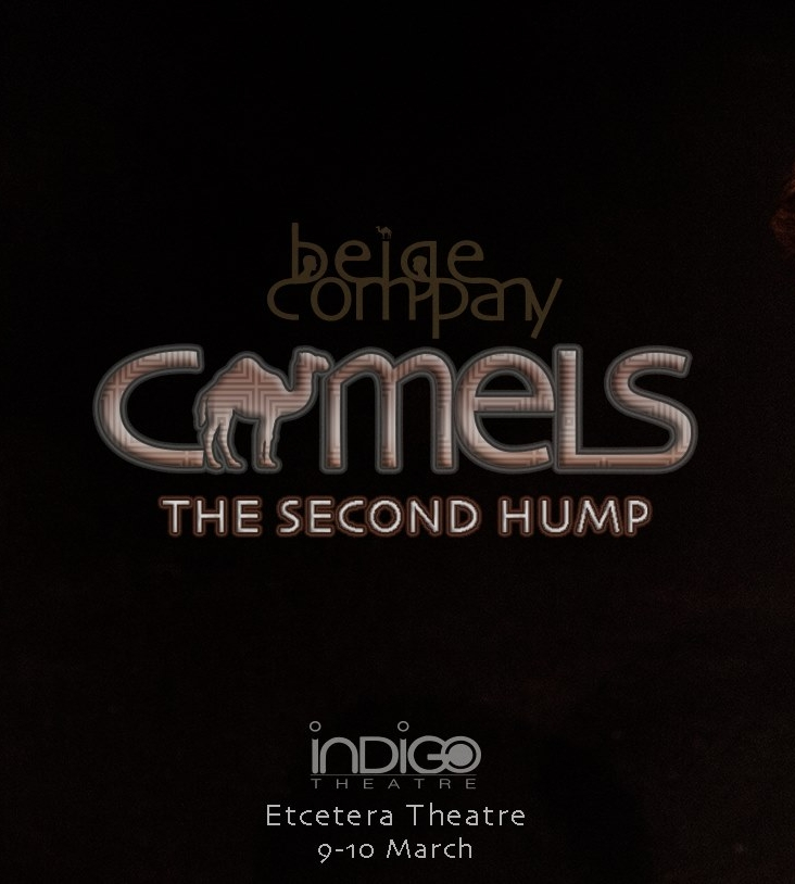 Camels II: The Second Hump - The Etcetera Theatre, Camden 9th-10th March 2017Director: Cassia PriceGraphics: James LaneProducers: Ed McGovern and James Lane