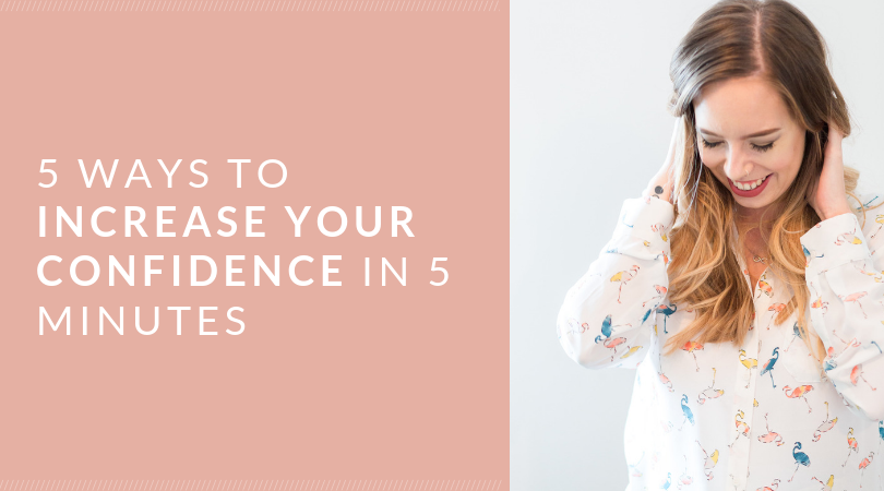 5 Ways to Increase Your Confidence in 5 Minutes