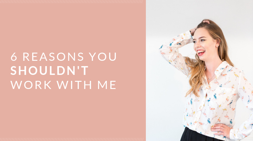 6 Reasons you shouldn't work with me