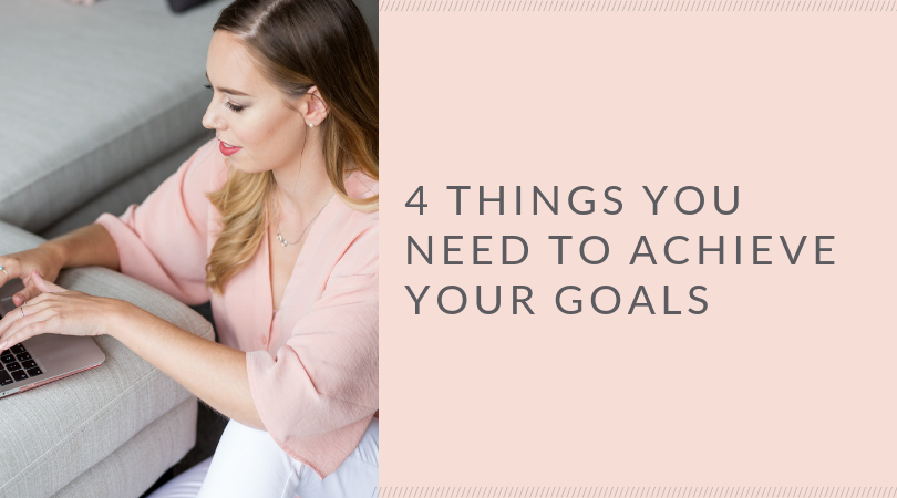 4 Things you need to achieve your goals