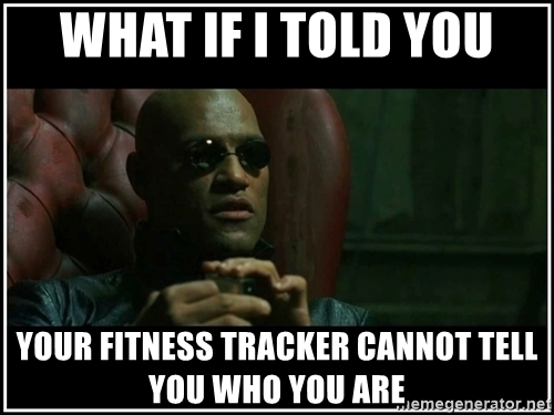 what-if-i-told-you-your-fitness-tracker-cannot-tell-you-who-you-are.jpg