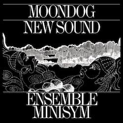 Ensemble Minisym - Moondog New Sound (2017)   Présenté par Amaury Cornut Hotel de Lauzun