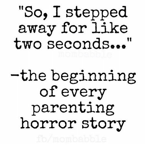 "😂 What's your best ""So I stepped away for two seconds story?"" #truth #momlife . . . . . . #quote #quotes #quoteoftheday #qotd #instaquote #lifequotes #lifequote #motivational #quotestoliveby #instaquotes #inspirationalquotes #quotesagram #motivationalquotes #quotestags #quotesoftheday #lifequote #businessquote #affirmations #seizetheday #quoted #quotesandsayings #quotesofinstagram #quotesforlife #quotesgram #quotesandsayings #quotegram"