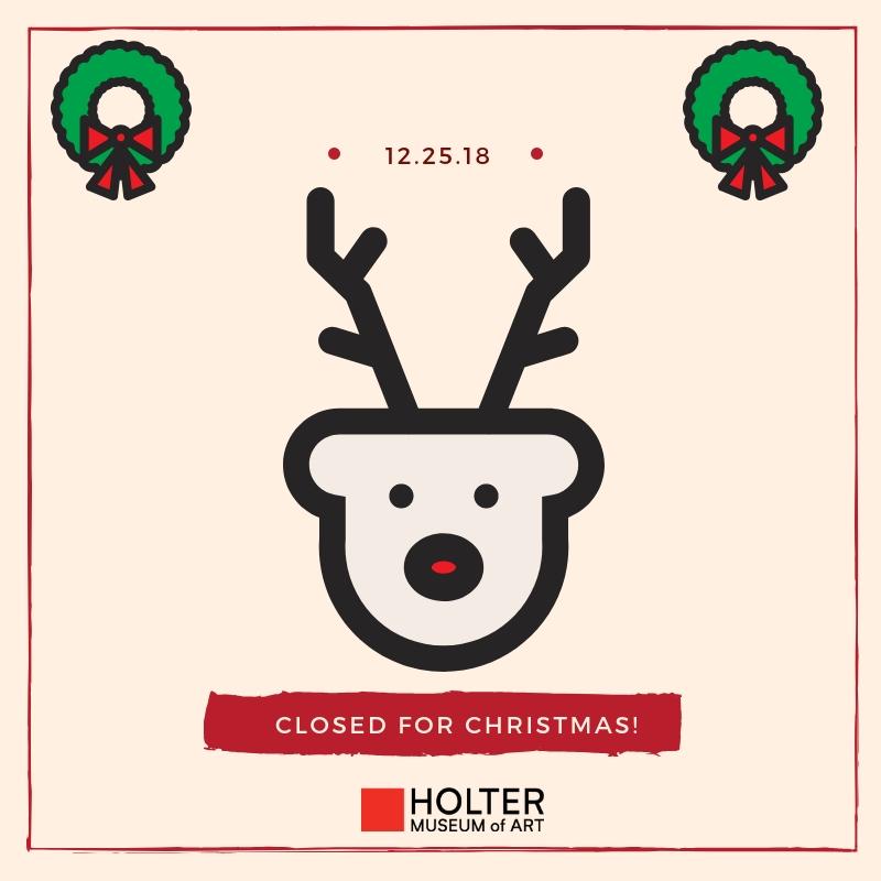 Closed For Christmas.Closed For Christmas Holter Museum