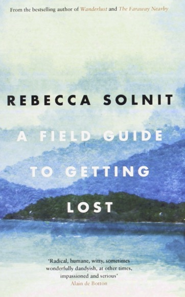 A Field Guide To Getting Lost - Rebecca Solnit, 2006