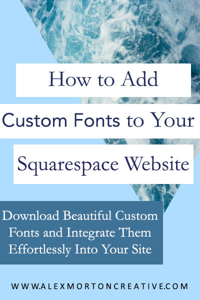 Add Custom Fonts Squarespace - Alex Morton Creative