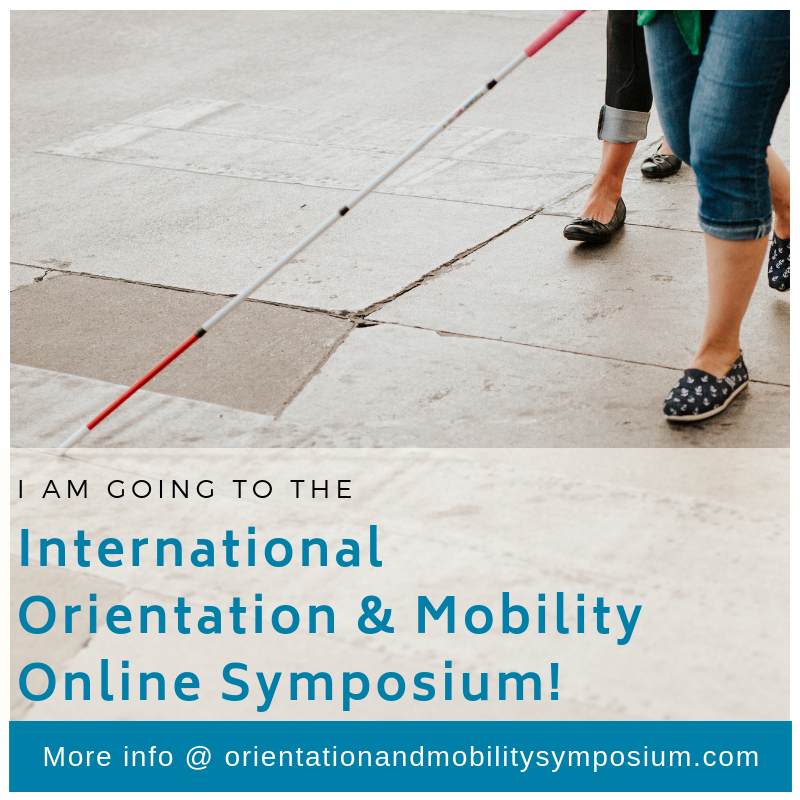 Image: two people walking. 1 with cane. words say: I am going to the international Orientation and mobility online symposium! More info 2 orientationandmobilitysymposium.com