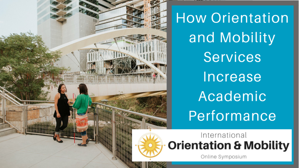 How Orientation and Mobility Increases Academic Performance