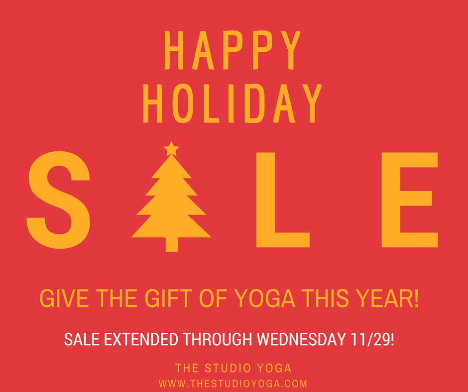 HOLIDAY SALE EXTENDED THROUGH WEDNESDAY NOVEMBER 29 The Studio Yoga