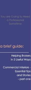 Helping Brokers in 5 Useful Ways - Commercial Interiors  Essential Tips and Stories- part one.