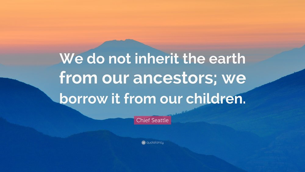 1087763-Chief-Seattle-Quote-We-do-not-inherit-the-earth-from-our-ancestors.jpg