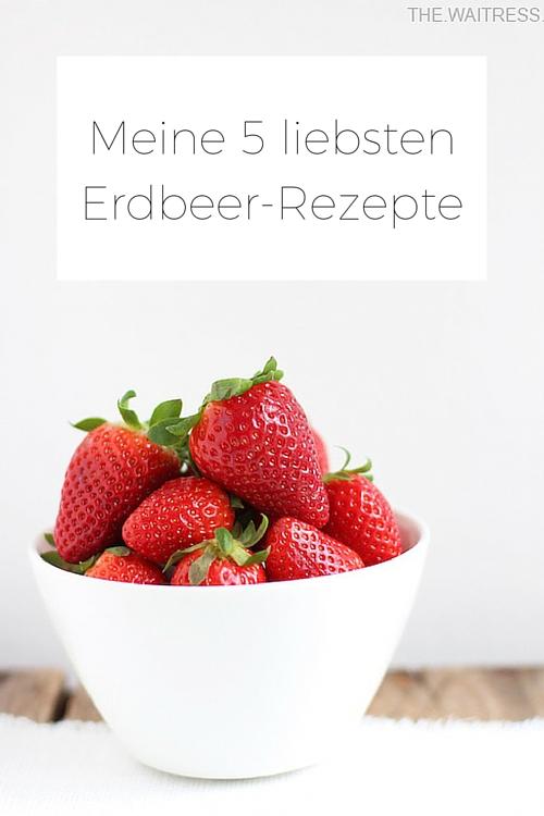 Meine 5 liebsten Erdbeer-Rezepte THE.WAITRESS. Blog