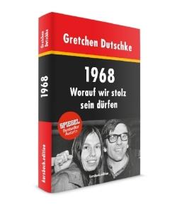 Gretchen Dutschke: 1968: Worauf wir stolz sein dürfen, März 2018, kursbuch.edition, 224 Seiten