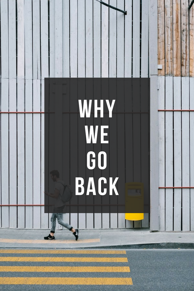 why we go back