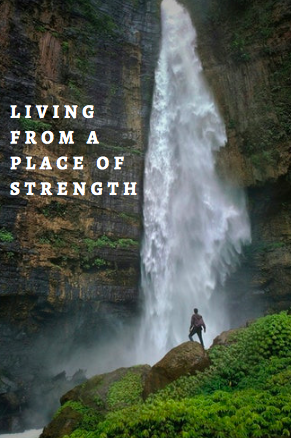Living From A Place of Strength