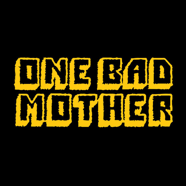 one-bad-mother-630x630.jpg