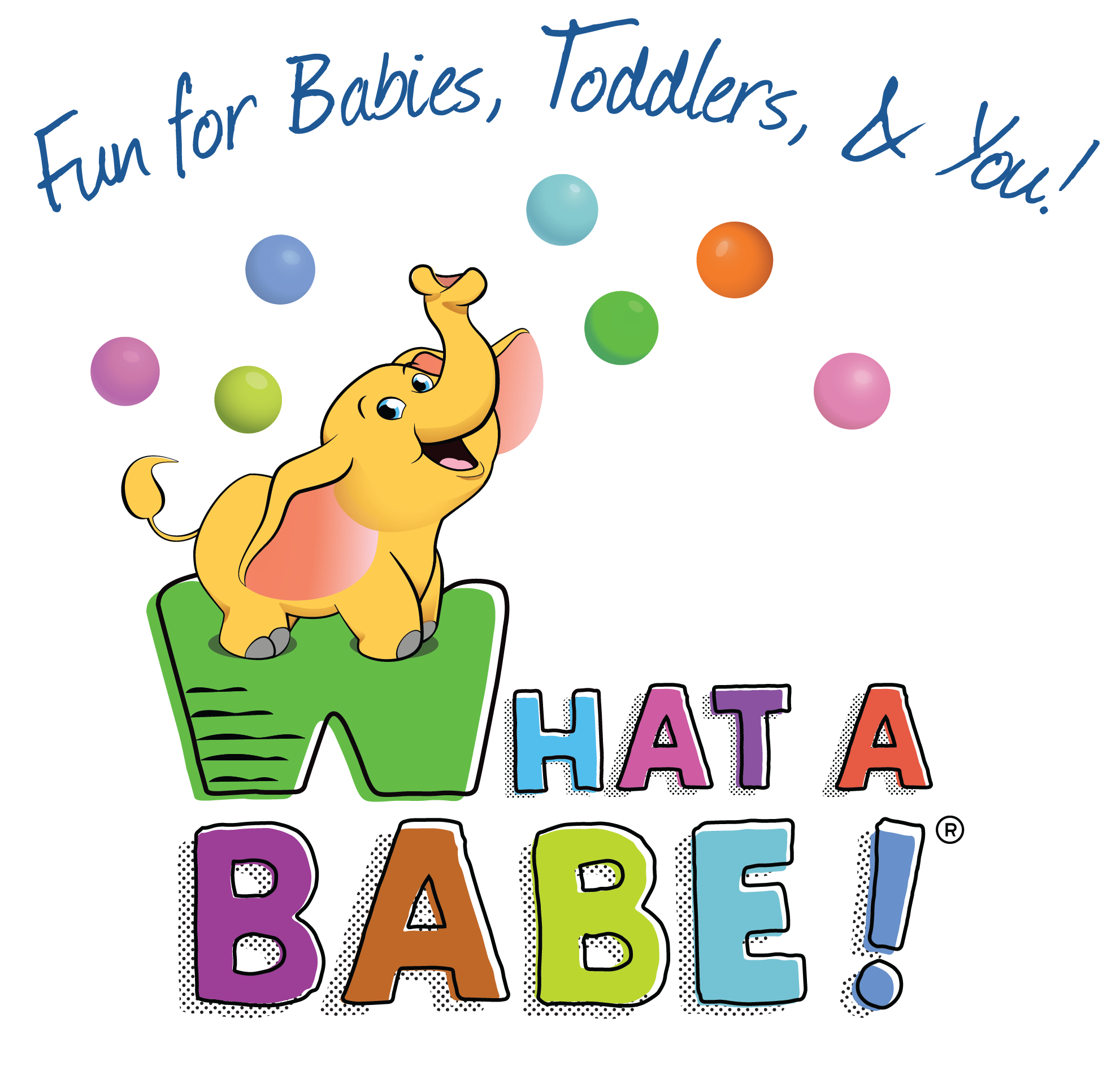 What a Babe! - Fun for Babies, Toddlers & You