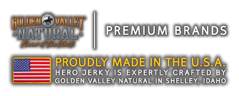 © Golden Valley Natural, LLC • Shelley, ID 83274 • Hero™ Brand Jerky