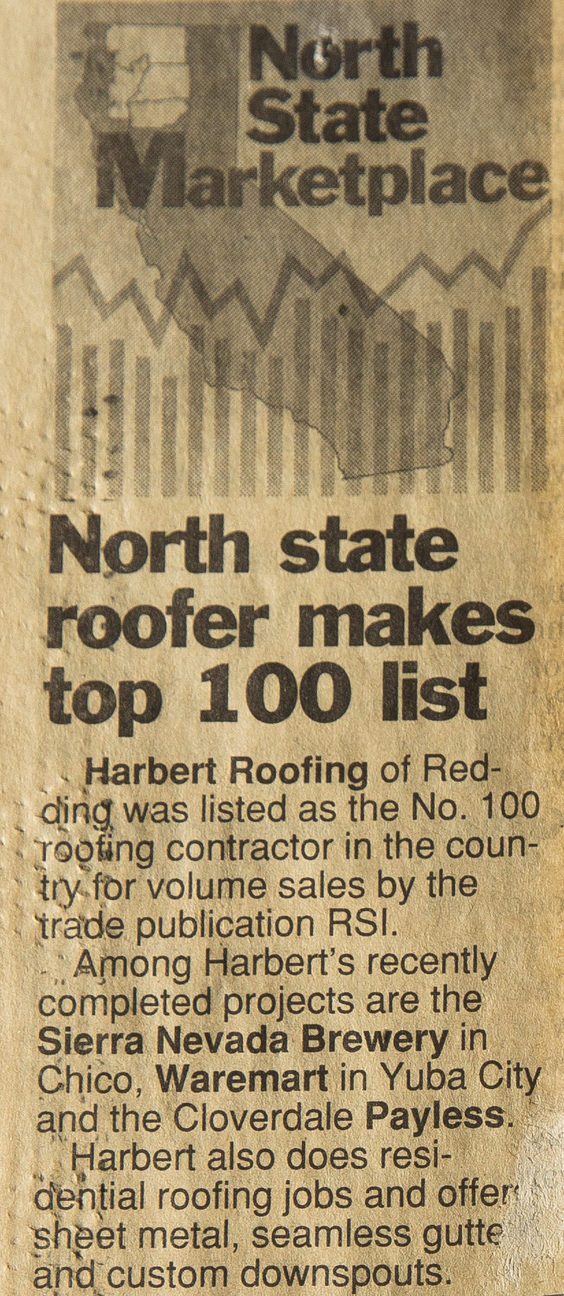 Harbert Roofing of Redding was listed as the No. 100 roofing contractor in the country for volume sales by the trade publication RSI.  - Among Harbert's recently completed projects are the Sierra Nevada Brewery in Chico, Waremart in Yuba City and the Cloverdale Payless.Harbert also does residential roofing jobs and offers sheet metal, seamless gutters and custom downspouts.