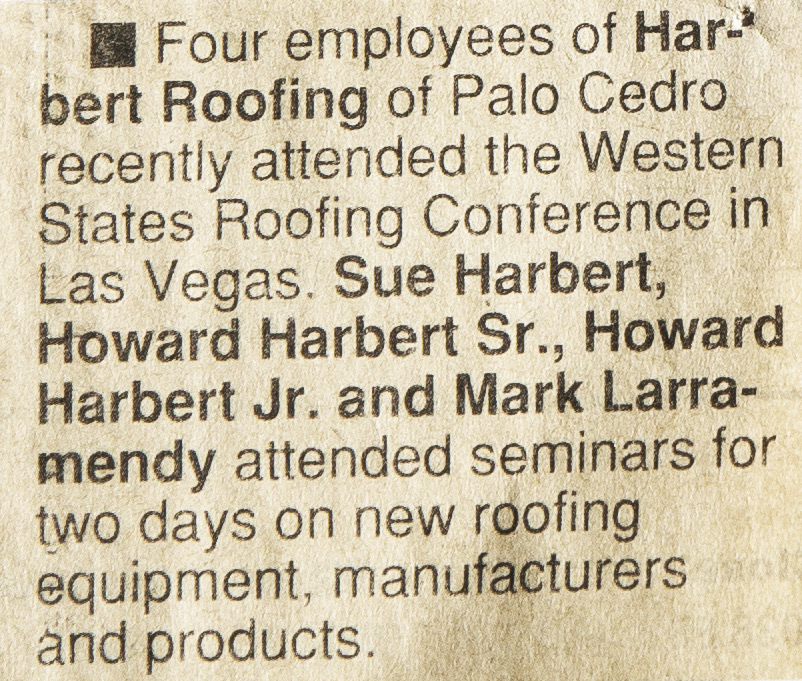 - Four employees of Harbert Roofing of Palo Cedro recently attended the Western States Roofing Conference in Las Vegas. Sue Harbert, Howard Harbert Sr., Howard Harbert Jr., and Mark Larramendy attended seminars for two days on new roofing equipment, manufacturers, and products.
