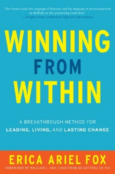 Winning from Within -   A Breakthrough Method for Leading, Living, and Lasting Change  by Erica Ariel Fox