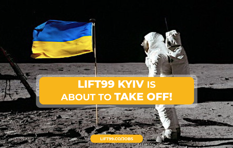 LIFT99 Kyiv, Ukraine - Join the team and help us build the next generation of Ukrainian startup community.