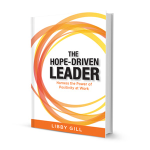 """Are you feeding hope or starving it?  That's the wonderful question Libby Gill asks and answers in The Hope-Driven Leader."""