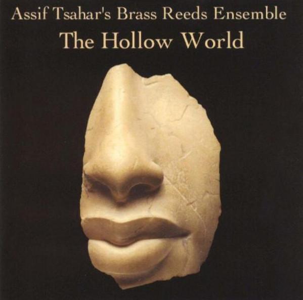"Assif Tsahar Brass Reed Ensemble - ""The Hallow World"" - HOPSCOTCH RECORDS  - 1999"
