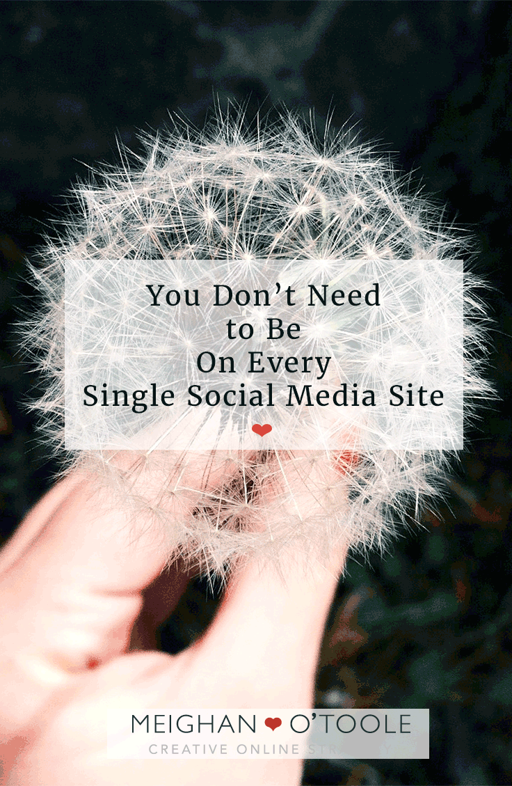You don't need to be on every single social media site, unless you want to waste time.