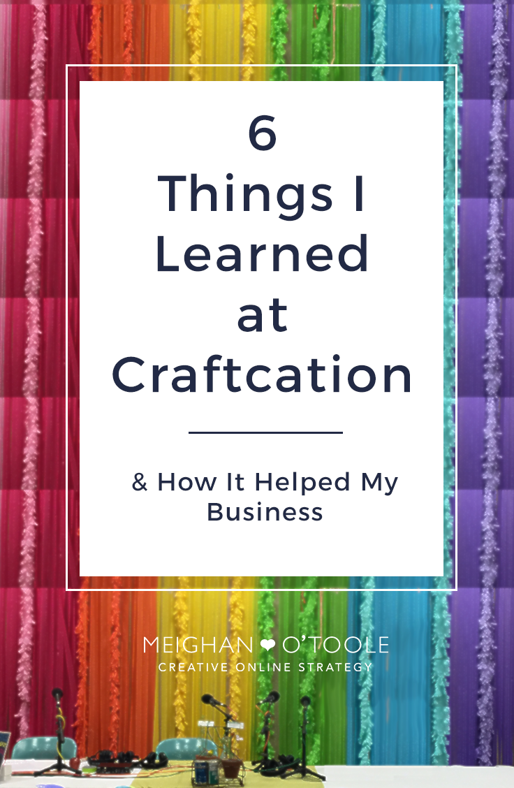 Investing in my business and going to Craftcation helped me in so many ways, both professionally and personally.