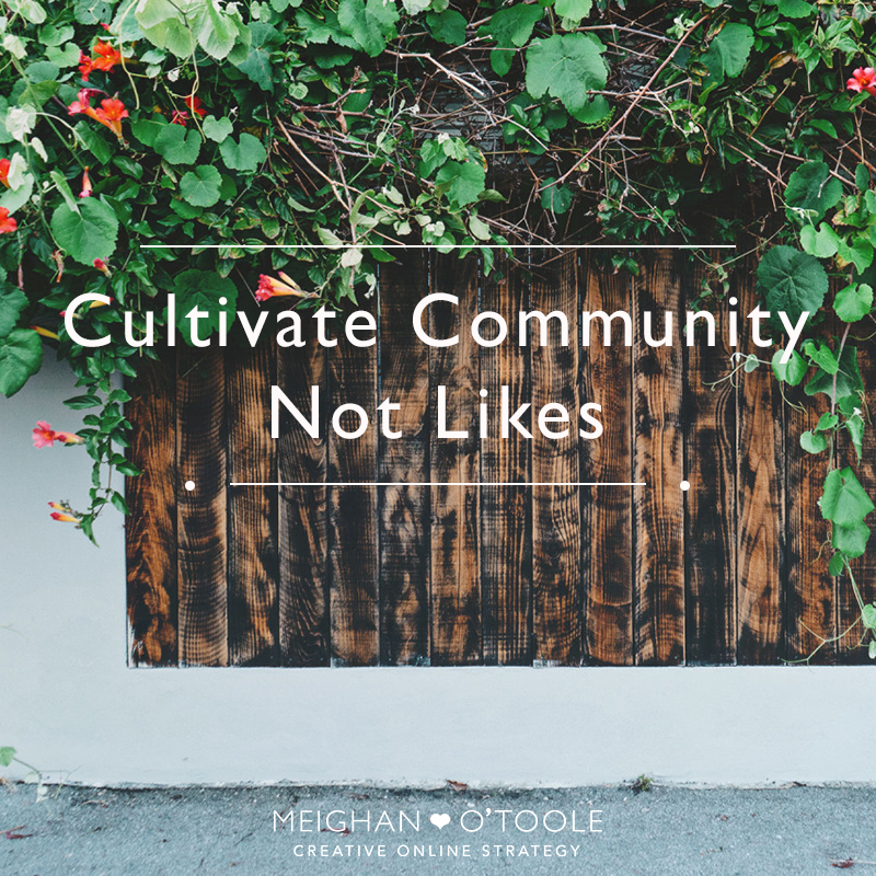Cultivate Community, not likes