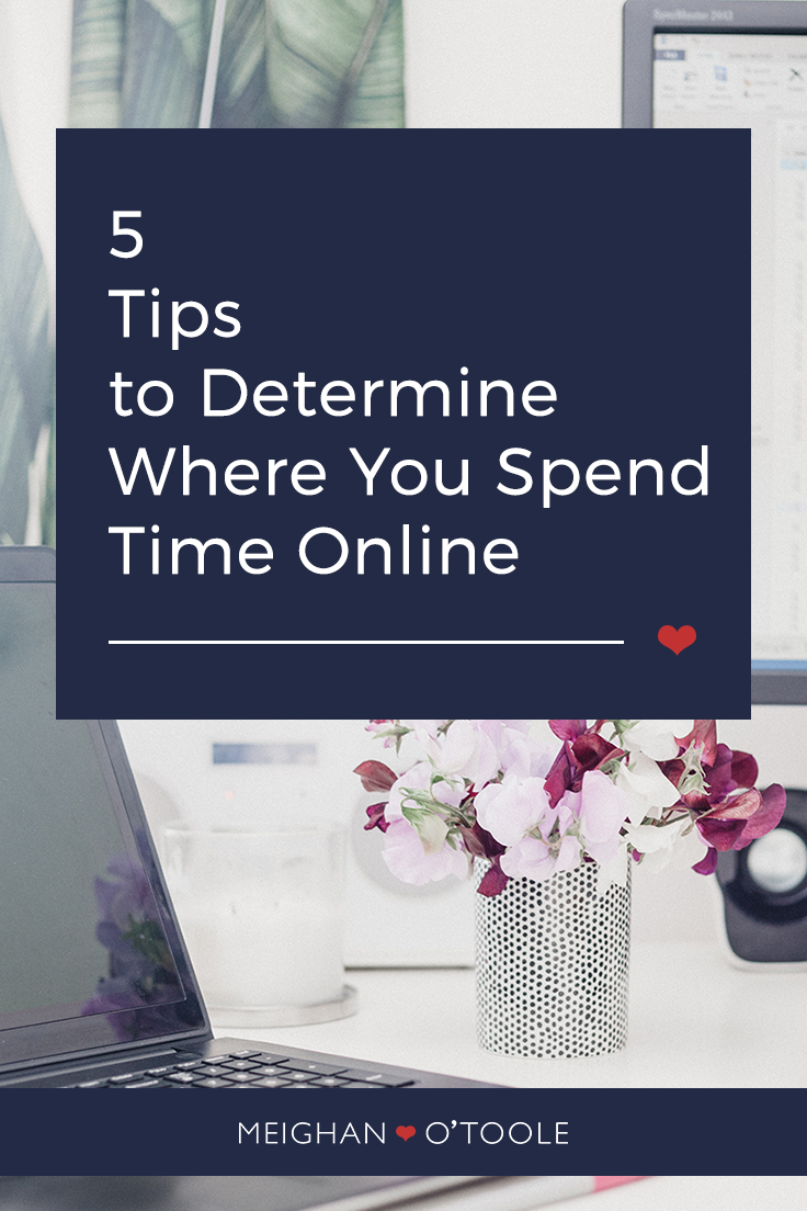 5 Actions to Determine Where You Spend Time Online | Meighan O'Toole